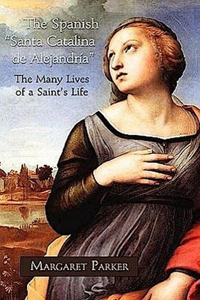 The Spanish Santa Catalina de Alejandra the Many Lives of a Saint's Life