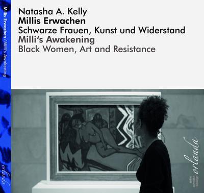 Millis Erwachen. Schwarze Frauen, Kunst und Widerstand.