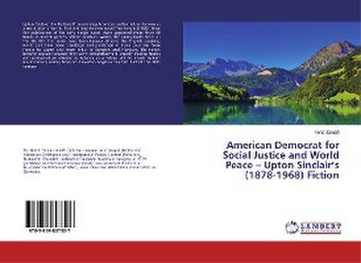 American Democrat for Social Justice and World Peace - Upton Sinclair's (1878-1968) Fiction