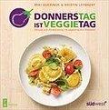 Donnerstag ist Veggietag; Genuss und Abwechslung mit vegetarischen Rezepten   ; Deutsch; , ca. 75 Abb. -
