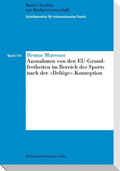"""Ausnahmen von den EU-Grundfreiheiten im Bereich des Sports nach der """"Deliège""""-Konzeption (Schriftenreihe für Internationales Recht)"""
