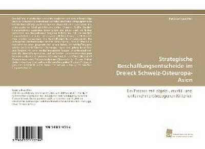 Strategische Beschaffungsentscheide im Dreieck Schweiz-Osteuropa-Asien