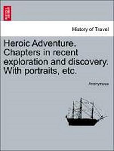 Heroic Adventure. Chapters in recent exploration and discovery. With portraits, etc.VOL.II