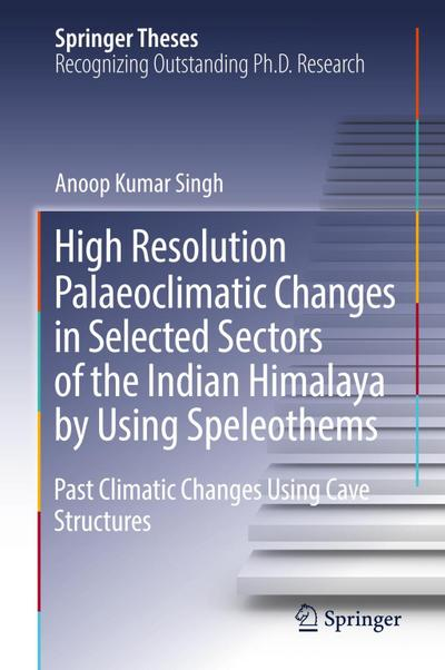 High Resolution Palaeoclimatic Changes in Selected Sectors of the Indian Himalaya by Using Speleothems