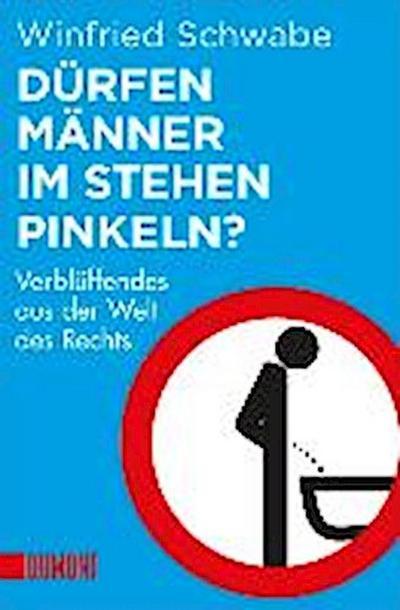 Dürfen Männer im Stehen pinkeln?: Verblüffendes aus der Welt des Rechts (Taschenbücher)