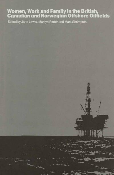 Women, Work and Family in the British, Canadian and Norwegian Offshore Oilfields