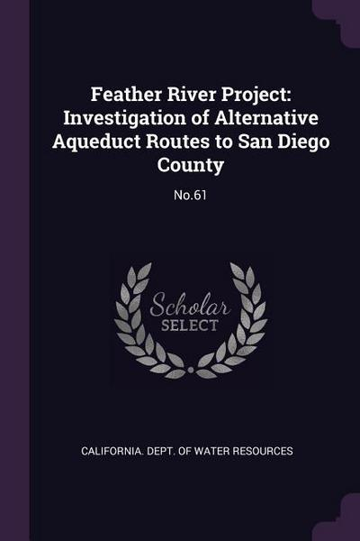 Feather River Project: Investigation of Alternative Aqueduct Routes to San Diego County: No.61