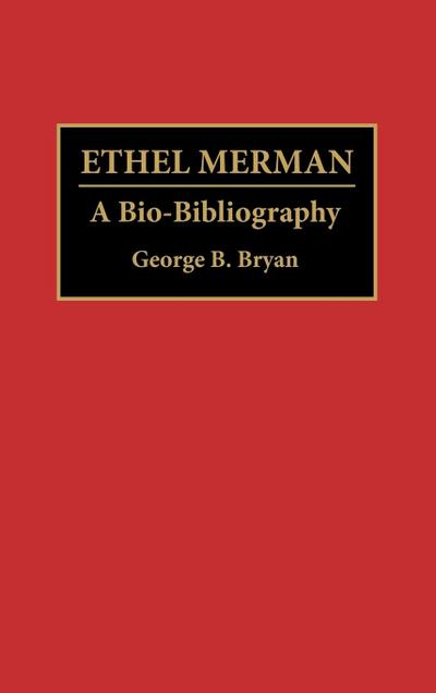 Ethel Merman: A Bio-Bibliography