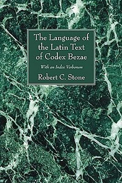 The Language of the Latin Text of Codex Bezae: With an Index Verborum