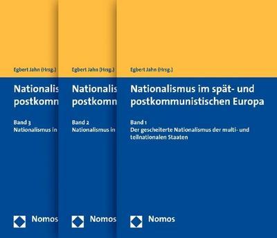 Nationalismus im spät- und postkommunistischen Europa. 3 Bände