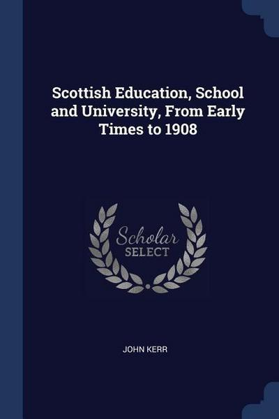 Scottish Education, School and University, from Early Times to 1908