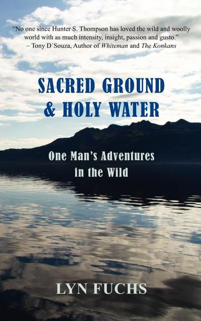 Sacred Ground & Holy Water: One Mans Adventures in He Wild