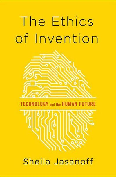 The Ethics of Invention - Technology and the Human Future