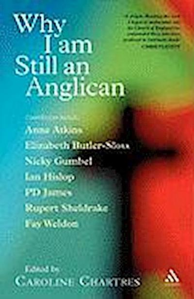 Why I Am Still an Anglican: Essays and Conversations