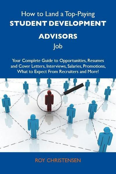 How to Land a Top-Paying Student development advisors Job: Your Complete Guide to Opportunities, Resumes and Cover Letters, Interviews, Salaries, Promotions, What to Expect From Recruiters and More