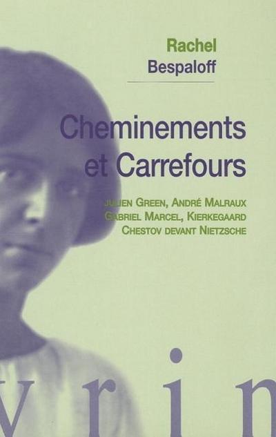 Cheminements Et Carrefours: Julien Green, Andre Malraux, Gabriel Marcel, Kierkegaard, Chestov Devant Nietzsche