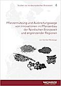 Pflanzennutzung und Ausbreitungswege von Innovationen im Pflanzenbau der Nordischen Bronzezeit und angrenzender Regionen