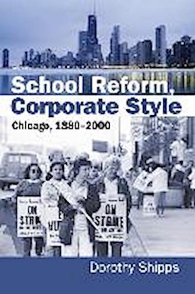 School Reform, Corporate Style: Chicago, 1880-2000