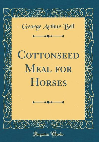 Cottonseed Meal for Horses (Classic Reprint)