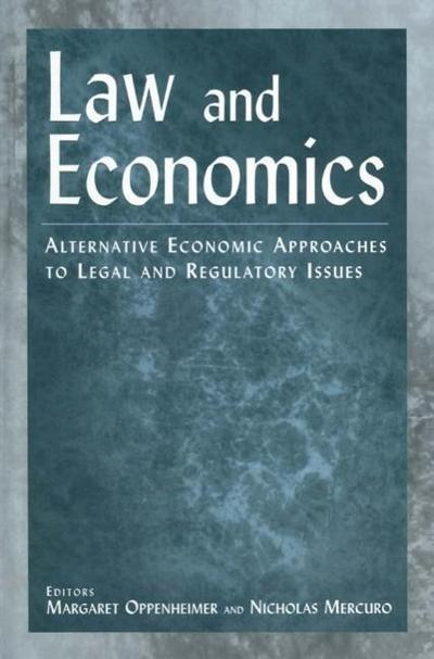 Law and Economics: Alternative Economic Approaches to Legal and Regulatory Issues: Alternative Economic Approaches to Legal and Regulator