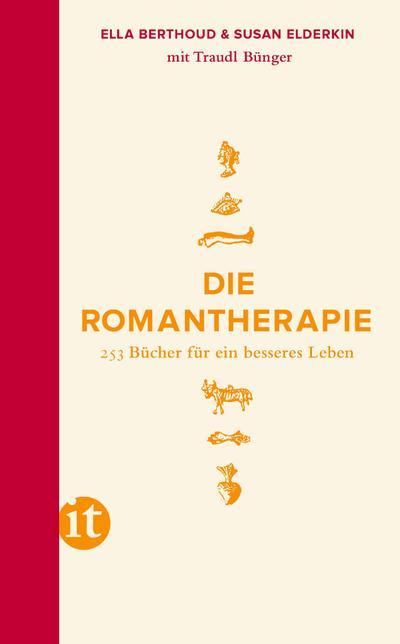 Die Romantherapie: 253 Bücher für ein besseres Leben (insel taschenbuch)