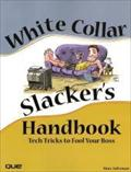 White Collar Slacker's Handbook: Tech Tricks to Fool Your Boss by Saltzman, Marc