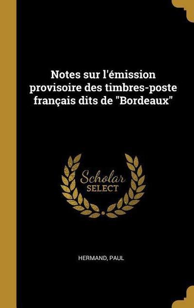 Notes Sur l'Émission Provisoire Des Timbres-Poste Français Dits de Bordeaux