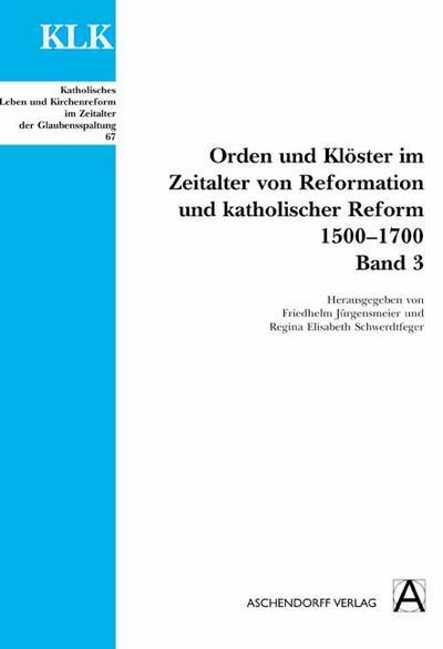 Orden und Klöster im Zeitalter von Reformation und Katholischer Reform 1500-1700. Band 3
