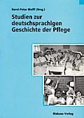 Studien zur deutschsprachigen Geschichte der Pflege; Hrsg. v. Wolff, Horst P/Wolff, Horst-Peter/Wolff, Jutta/Kalinich, Arno/Kastner, Adelhaid; Deutsch; zahlr. Abb.