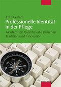 Professionelle Identität in der Pflege; Akademisch Qualifizierte zwischen Tradition und Innovation; Deutsch