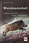 Waidmannsheil; Jagdgeschichten eines Jungjäge ...