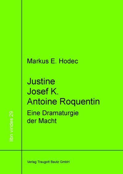 Justine - Josef K. - Antoine Roquentin: Eine Dramaturgie der Macht (libri virides)