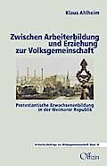 Zwischen Arbeiterbildung und Erziehung zur Volksgemeinschaft: Protestantische Erwachsenenbildung in der Weimarer Republik