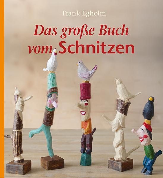 Frank Egholm Das große Buch vom Schnitzen