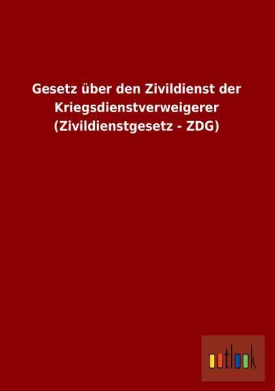 Gesetz über den Zivildienst der Kriegsdienstverweigerer (Zivildienstgesetz - ZDG)