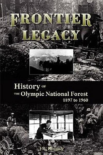 Frontier Legacy: History of the Olympic National Forest 1897 to 1960