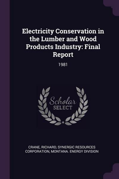 Electricity Conservation in the Lumber and Wood Products Industry: Final Report: 1981