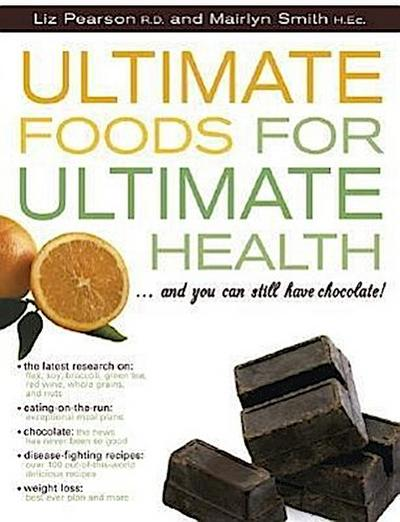 Ultimate Foods for Ultimate Health: And Don't Forget the Chocolate!