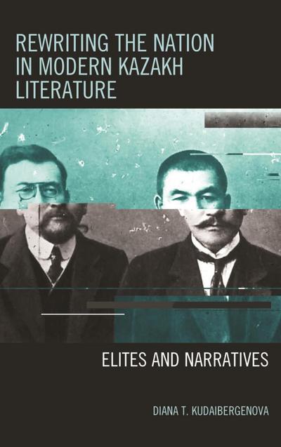 Rewriting the Nation in Modern Kazakh Literature