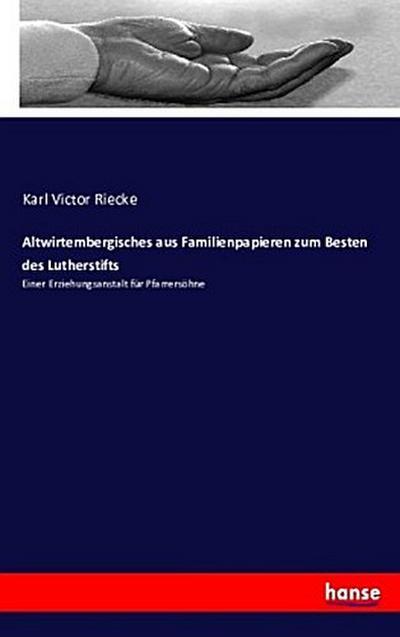 Altwirtembergisches aus Familienpapieren zum Besten des Lutherstifts