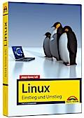 Jetzt lerne ich Linux - Einstieg und Umstieg: Das Komplettpaket für den erfolgreichen Einstieg. Mit vielen Beispielen und Übungen.