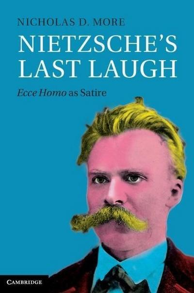 Nietzsche's Last Laugh: Ecce Homo as Satire