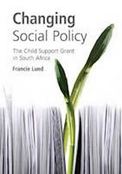 Changing Social Policy: The Child Support Grant in South Africa