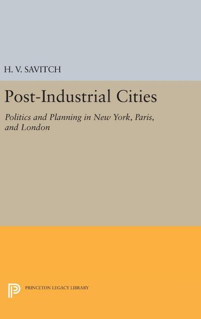 Post-Industrial Cities: Politics and Planning in New York, Paris, and London