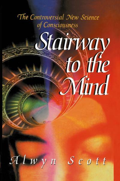 Stairway to the Mind: The Controversial New Science of Consciousness - Copernicus - Gebundene Ausgabe, Englisch, Alwyn Scott, ,