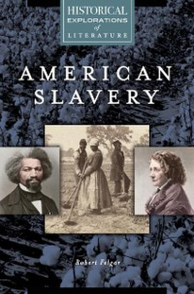 American Slavery: A Historical Exploration of Literature