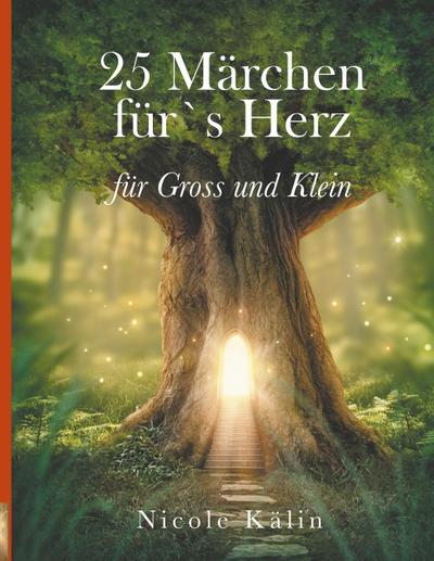 25 Märchen für's Herz für Gross und Klein: Lass dich verzaubern