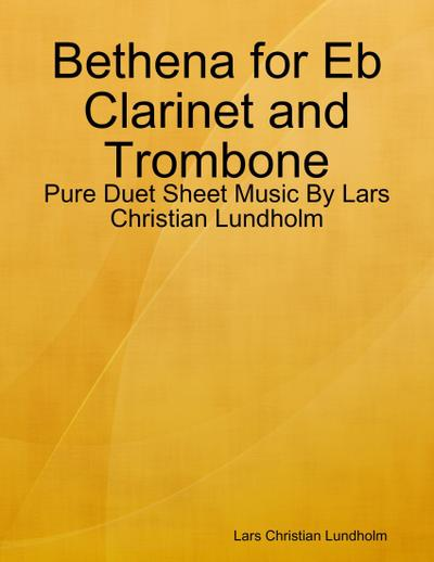 Bethena for Eb Clarinet and Trombone - Pure Duet Sheet Music By Lars Christian Lundholm