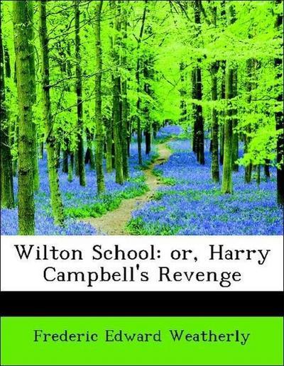 Wilton School: or, Harry Campbell's Revenge