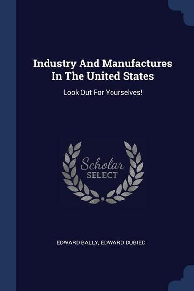 Industry and Manufactures in the United States: Look Out for Yourselves!